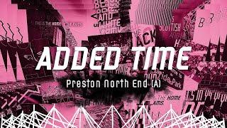 ADDED TIME   Preston North End (A)