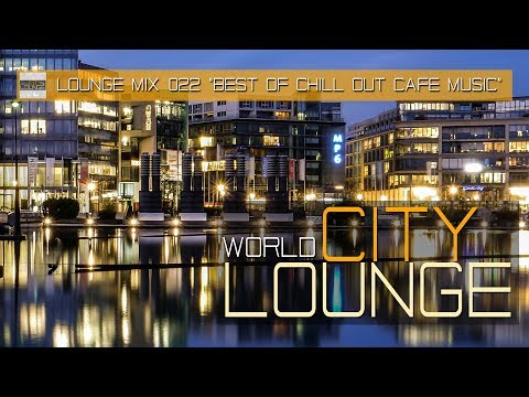 World City Lounge Mix 022 – Café Chill Out Nu Jazz Bar (Smooth & Modern Bar Tracks) Full HD