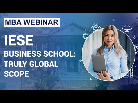 IESE Business School: Truly global scope  [MBA WEBINAR]