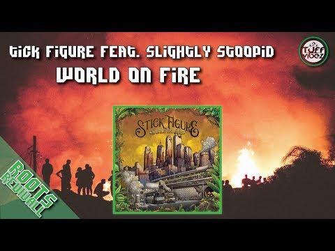 Stick Figure Feat. Slightly Stoopid - World On Fire 2018
