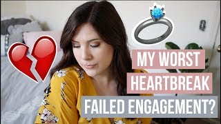 STORYTIME: MY WORST HEARTBREAK / MY FAILED ENGAGEMENT
