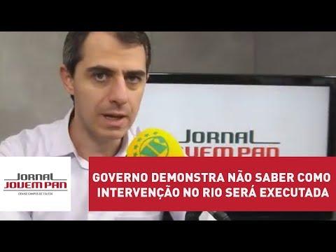 Governo demonstra não saber como intervenção no Rio será executada | Jornal Jovem Pan
