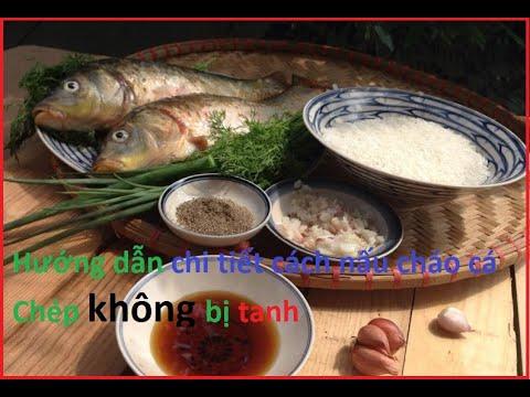 Hướng dẫn chi tiết cách nấu cháo cá chép không bị tanh