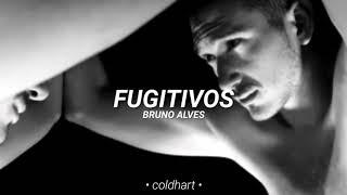 Fugitivos; Bruno Alves // letra.
