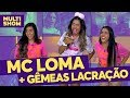MC Loma + Gêmeas Lacração | Trote | TVZ Ao Vivo | Música Multishow