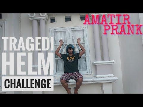 TRAGEDI HELM CHALLENGE! #AmatirPrank