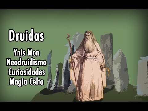 Druidas - Magia Celta, Ynys Mon, Neodruidismo e Curiosidades