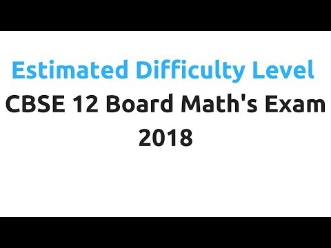 Estimated Difficulty Level - CBSE 12 Board Math's Exam 2018