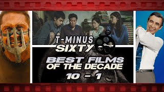 The Best Films of the Decade: #10 - 1 | T-Minus Sixty