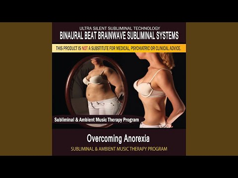 Overcoming Anorexia - Subliminal & Ambient Music Therapy 1