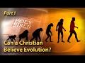 Can a Christian Believe Evolution? (Part 1)
