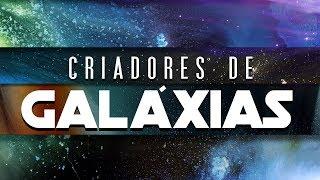 CRIADORES DE GALÁXIAS