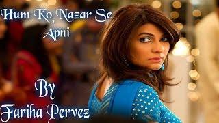 Hum Ko Nazar Se Apni - Fariha Pervez