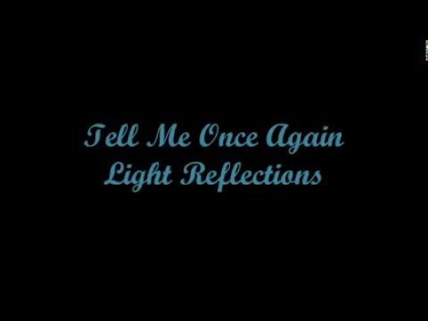 Tell Me Once Again (Dime Una Vez Más) - Light Reflections (Lyrics - Letra)