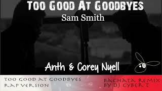 Too Good At Goodbyes - Sam Smith - Rap version by Anth & Corey Nyell (DJ Cyber T Bachata Remix)