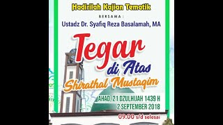 Tabligh Akbar: Tegar diatas Shirathal Mustaqim | Ustad Dr.Syafiq Basalamah, M.A. (Streaming)