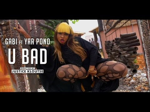 Gabi   U Bad ft Yaa Pono   Dir Justice Kloutse