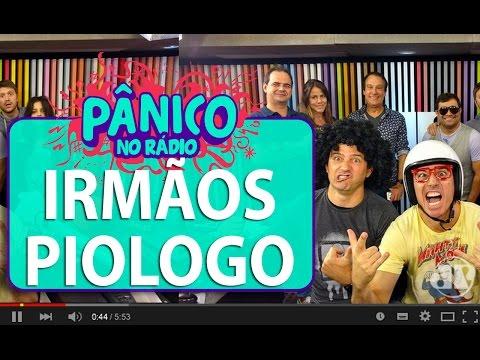 Irmãos Piologo – Pânico – 05/05/16