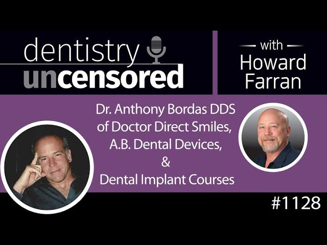 Dentistry Uncensored with Howard Farran: Anthony Bordas DDS of Doctor Direct Smiles