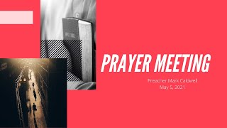 April 28, 2021 -Wednesday Night Prayer Meeting with Rev. Mark Caldwell