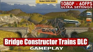 Bridge Constructor Trains DLC gameplay PC HD [1080p/60fps]
