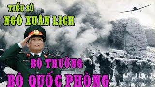 Tiểu sử ông Ngô Xuân Lịch, từ Chiến sĩ đến Bộ trưởng Bộ quốc phòng