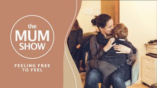 The Mum Show, Episode 5 - Feeling Free to Feel