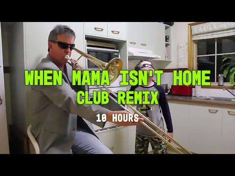 When Mama Isn't Home Club Remix 10 Hours