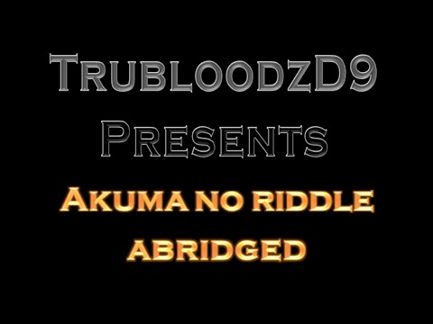 TrubloodzD9 Presents: Akuma no Riddle Abridged