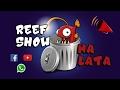 Reef Show #18: Reef Show Na Lata 2 (respostas aos comentários, dúvidas e 'absurdos')