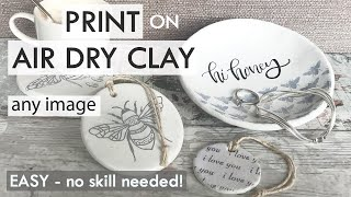 EASY Air Dry Clay Ideas -  IMAGE TRANSFER AT HOME