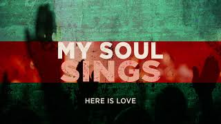 My Soul Sings (OFFICIAL AUDIO) - Here Is Love