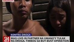 24 Oras: Mag-live-in partner na umano'y tulak ng droga, timbog sa buy-bust operation