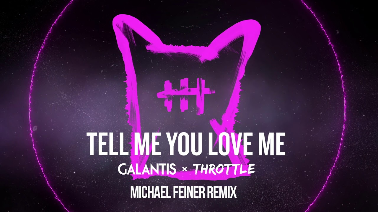Galantis Throttle Tell Me You Love Me Michael Feiner Remix