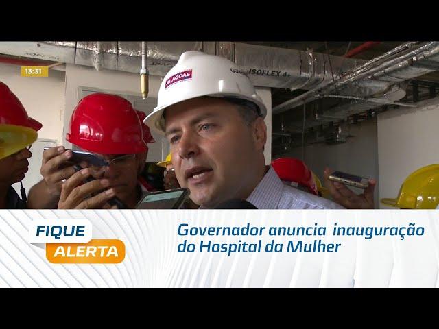 Governador anuncia data de inauguração do Hospital da Mulher e de UPAs