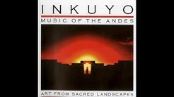Inkuyo - Art From The Sacred Landscapes (Music of the Andes) (Full Album)