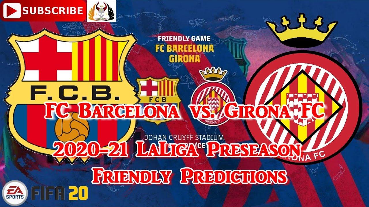 Fc Barcelona Vs Girona Fc 2020 21 Laliga Preseason Friendly Predictions Fifa 20 Youtube