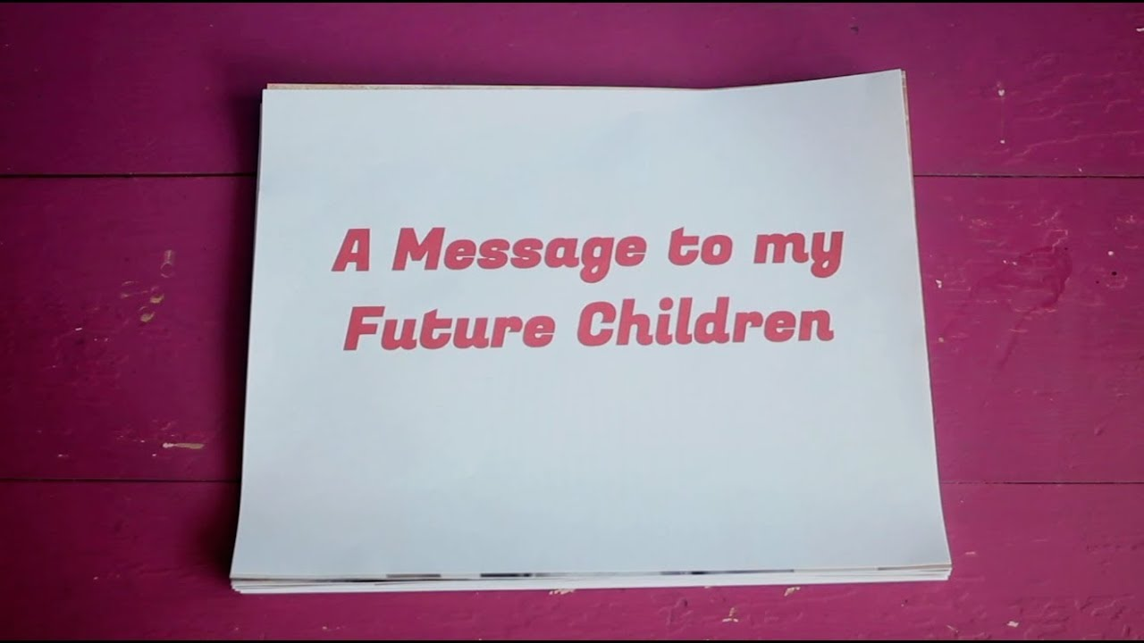 A Message to My Future Children