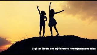 Gigi Lav Meets Ben Dj-Forever Friends (Extended Rmx) HD [2001]
