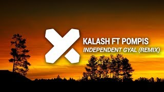 Kalash ft. Pompis - Independent Gyal (Madrik Remix)