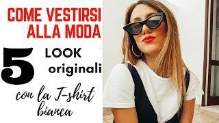 COME VESTIRSI ALLA MODA con la T-shirt Bianca: 5 LOOK di TENDENZA per l'estate 2018!