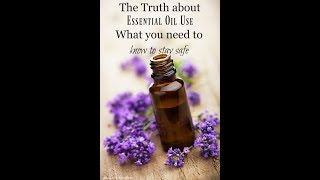 The Truth About Essential Oils, Why I stopped using them Internally and How To Stay Safe