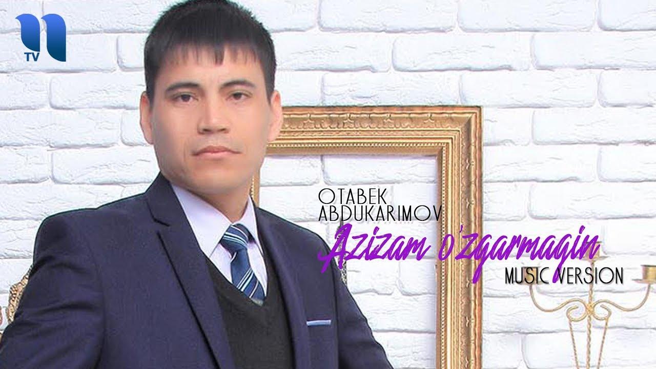 Otabek Abdukarimov - Azizam o'zgarmagin | Отабек Абдукаримов - Азизам ўзгармагин (music  versio