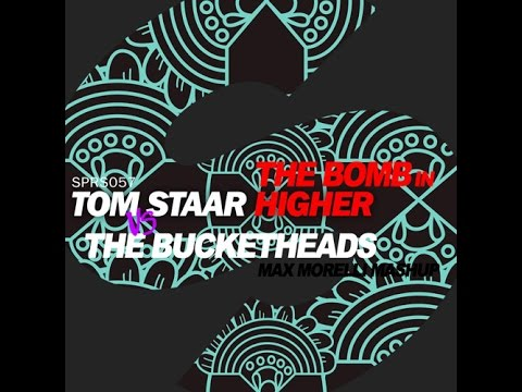 Tom Staar vs The Bucketheads - The bomb in higher (Max Morelli mashup)