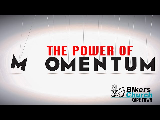 The Power of Momentum - By Pastor George