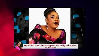 YORUBA ACTRESS  LOLA MAGARET SECRETLY RELOCATES TO IBADAN