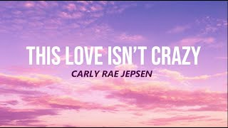 Download Lagu Carly Rae Jepsen - This Love Isn t Crazy MP3