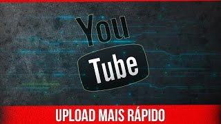Como Fazer Upload para Youtube Mais Rápido (2018)