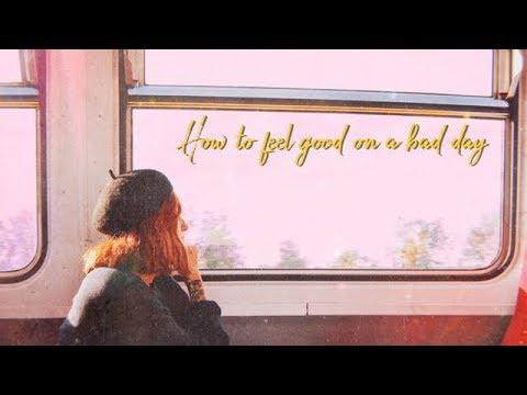 How to feel good on a bad day || Harmony Nice