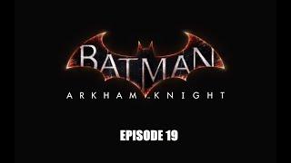 Batman: Arkham Knight - Episode 19 (The Reveal)